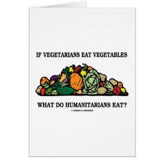 Os vegetarianos comem vegetais o que fazem cartão comemorativo
