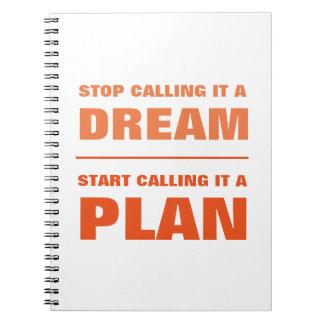Pare de chamar o sonho, comece chamar o caderno O