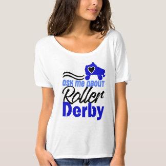 Pergunte-me sobre o rolo Derby, patinagem de rolo Camiseta