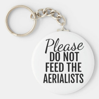 Por favor não alimente aos Aerialists o chaveiro