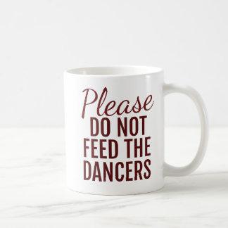 Por favor não alimente aos dançarinos a caneca de
