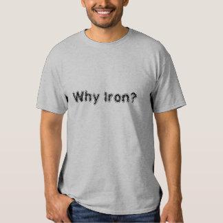Por que ferro? t-shirt