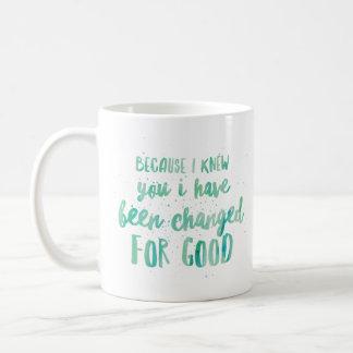 Porque eu o conheci mim foram mudados para o bom caneca de café