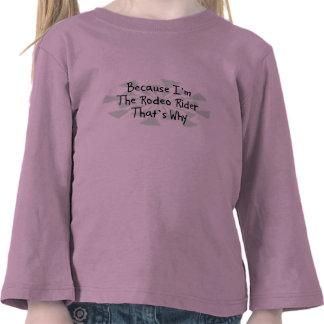Porque eu sou o cavaleiro de rodeio camiseta