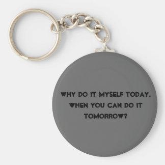 Porque o faça eu mesmo hoje, quando você puder o f chaveiros