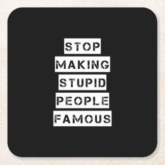 Porta-copo De Papel Quadrado Pare de fazer pessoas estúpidas famosas
