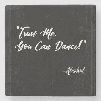 Porta-copo De Pedra Confie que eu você pode dançar - o álcool