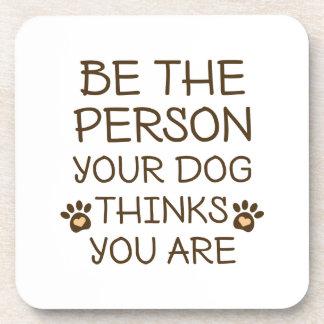 Porta-copo Seja a pessoa que seu cão pensa que você é