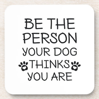 Porta Copos Seja a pessoa que seu cão pensa que você é