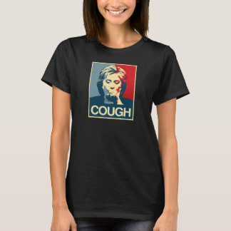 Poster da tosse de Hillary -- Eleição 2016 - Camiseta