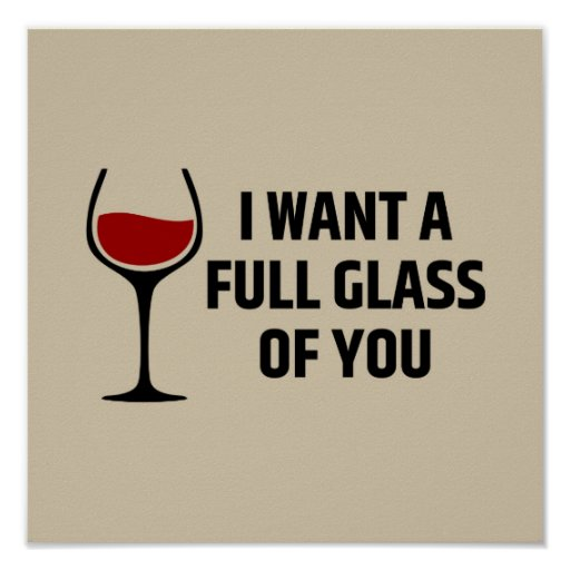 Poster I Want a Full Glass of You