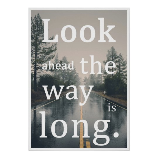 Poster Look ahead the way is long.