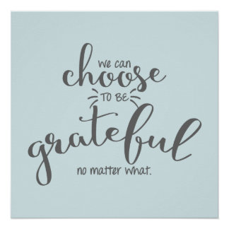 Pôster Nós podemos escolher ser gratos não importa o que