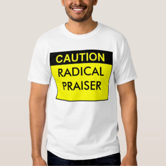 PRAISER RADICAL TSHIRTS