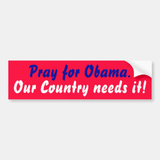 Pray para Obama., nosso país precisa-o! Adesivo Para Carro