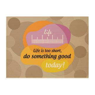 Quadro De Madeira A vida é demasiado curta, faz algo bom hoje!