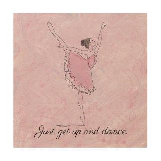 Quadro De Madeira Apenas levante-se e dance-se, bailarina