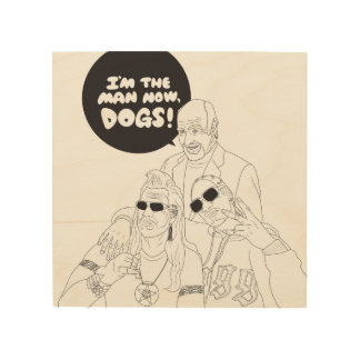 Quadro De Madeira Eu sou o homem agora, cães! Impressão de madeira