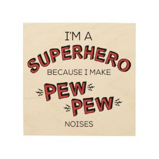 Quadro De Madeira Eu sou um super-herói porque eu faço ruídos do