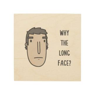 Quadro De Madeira Por que a cara longa?