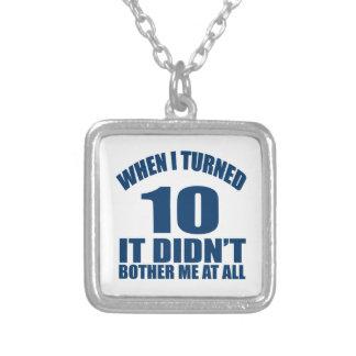 Quando eu girei 10 não fez Bothre mim de todo Colar Banhado A Prata