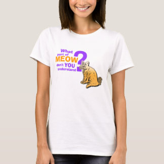 Que parte do meow você não compreende camiseta