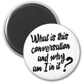Que são esta conversação e porque são mim nela? imã