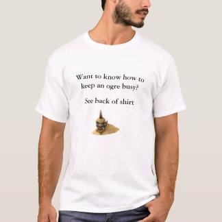 Queira saber manter um ogre ocupado camiseta