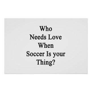 Quem precisa o futebol de Whe do amor é sua coisa Pôster