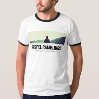 Ramblings básicos do evangelho camiseta