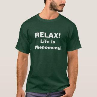 RELAXE! A vida é fenomenal Camiseta