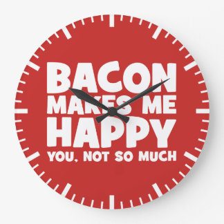 Relógio Grande O bacon faz-me feliz. Você, não tanto. - Engraçado