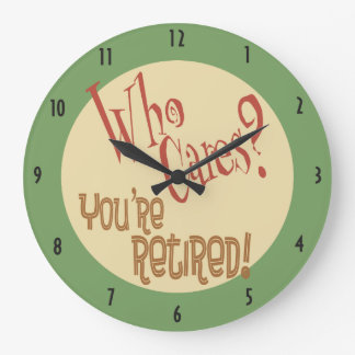 Relógio Grande Quem se importa? Você é aposentado! aposentadoria