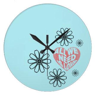 Relógio Grande Tudo que você precisa é amor