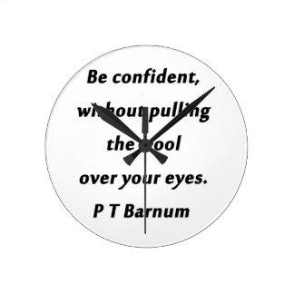 Relógio Redondo Esteja seguro - P T Barnum