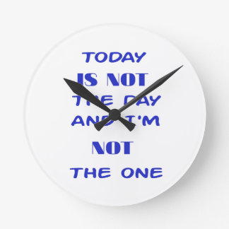 Relógio Redondo Hoje não é o dia e eu não sou esse