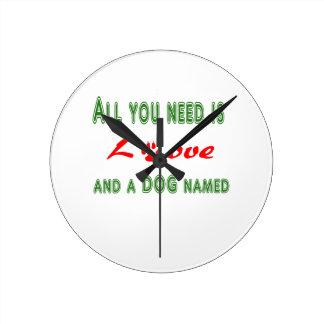 Relógio Redondo Tudo que você precisa é amor e um cão nomeado…