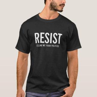 Resist que diz me sua política camiseta