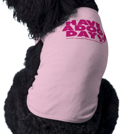 """Roupa para Cães """"Have a Dog Day"""""""