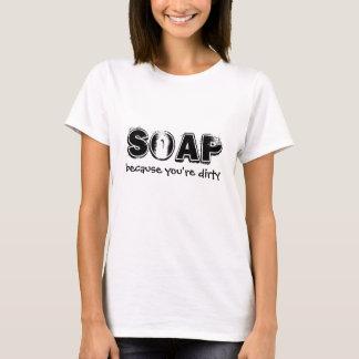 Sabão, porque você está sujo camiseta