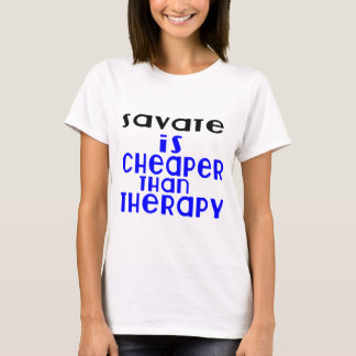 Savate é mais barato do que a terapia camiseta
