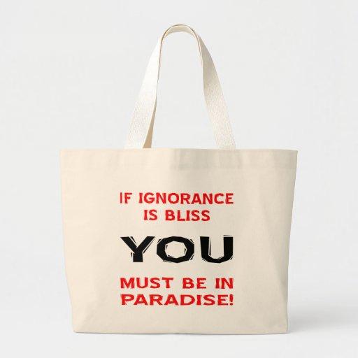 Se a ignorância é felicidade VOCÊ deve estar no pa Bolsas De Lona