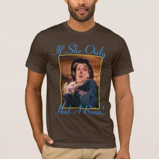 Se teve somente um cérebro! camiseta