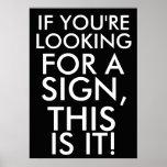 Se você está procurando um sinal, este é ele posters