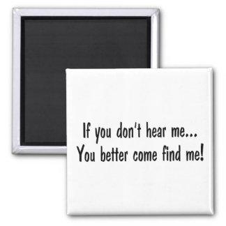 Se você não me ouve você melhor para vir encontra- ímã quadrado