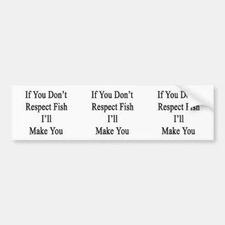 Se você não respeita peixes eu fá-lo-ei adesivos