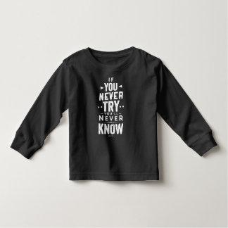 Se você nunca tenta você nunca saberá a camisa da