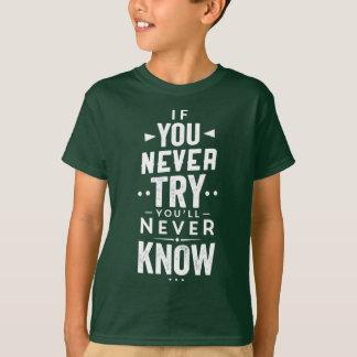 Se você nunca tenta você nunca saberá a camisa de
