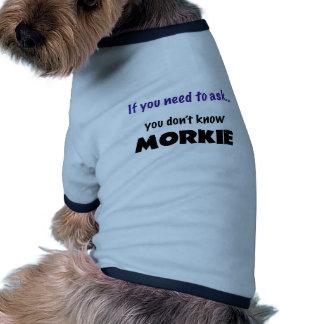 Se você precisa de pedir… você não sabe MORKIE! Camiseta Para Caes