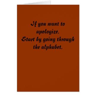 Se você quer se desculpar. Comece pelo throug indo Cartoes